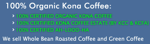 100% Certified ORGANIC Kona Coffee, Certified Kona Coffee Estate (by KCC & KCFA), 100% Certified Aloha